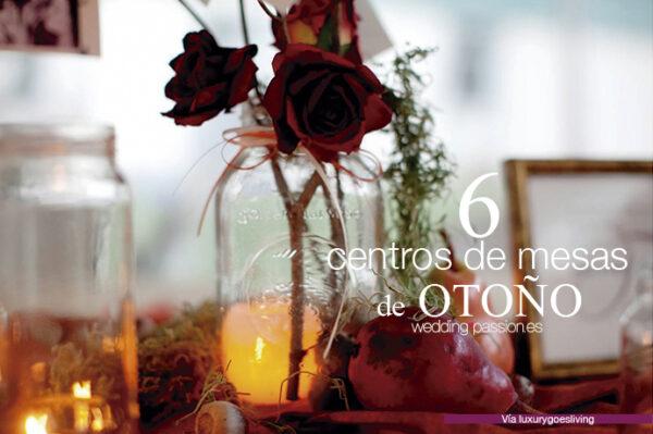 6-centros-de-mesas-de-Otoño para boda-www.weddingpassion.es-via-luxurygoesliving 691 × 460