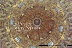 La Basílica de Loyola y Azpeitia